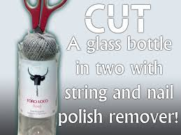 how to cut a bottle with string and nail polish remover 4 steps