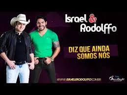 Israel e Rodolffo - Diz que Ainda Somos Nós