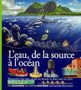 """Afficher """"L'Eau, de la source à l'océan"""""""