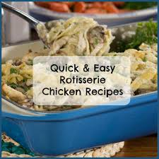 24 quick u0026 easy rotisserie chicken recipes mrfood com
