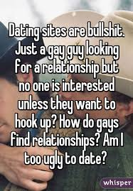Dating sites are bullshit  Just a gay guy looking for a