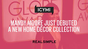 mandy moore just debuted a new home decor collection real simple