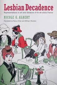 Nicole G  Albert  Lesbian Decadence  Representations in Art and Literature of Fin de Si  cle France Committee on LGBT History