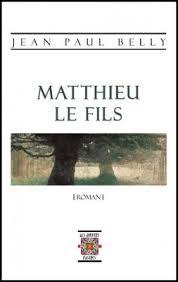 Matthieu le fils, le court roman de Jean-Paul Belly, lauréat des « 5èmes Gouttes d\u0026#39;Or du roman » organisées par l\u0026#39;association Du Souffle sous la plume, ... - MATTHIEU-LE-FILS-BIS