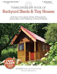 the tumbleweed diy book of backyard sheds and tiny houses build