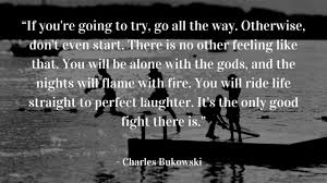 Charles Bukowski Quotes On Love by Bbc Culture What Bukowski Taught Us About Life In Nine Quotes