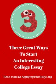 Ways to Start an Interesting College Essay   Applying To College Applying To College