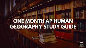 one month ap human geography study guide albert io