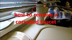 Moen Kitchen Faucet Cartridge Removal Plumbing How To Remove A Corroded Kitchen Sink Faucet Youtube