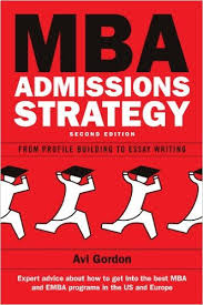 MBA Admissions Strategy  From Profile Building to Essay Writing     MBA Admissions Strategy  From Profile Building to Essay Writing  Avi Gordon                 Amazon com  Books