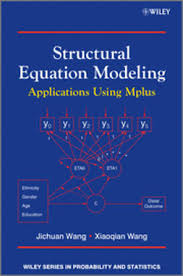 Structural Equation Modeling with MPlus  Methods and Applications