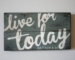 Bible Verses For The Home Decor Live For Today Hand Painted Wood Sign From Shanty Town Home Decor