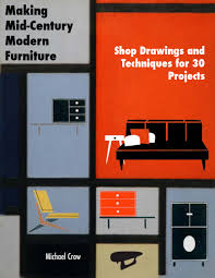 Century Modern Furniture Making Mid Century Modern Furniture 1910 Craftsman