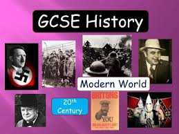 GCSE History Modern World    th Century  Why study history  It teaches you how