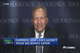 Summers  Regulations actually have made banks less safe CNBC com Summers  New laws haven     t made big banks safer