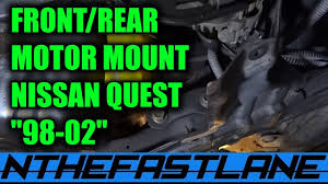 nissan altima jerks while driving motor mount how to replace front u0026 rear nissan quest 98 02