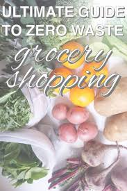 grocery guide going zero waste zero waste challenge day 20 grocery shopping