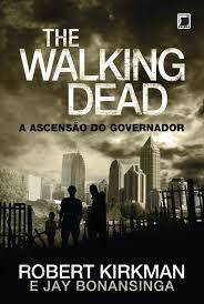 Download Livro   The Walking Dead   A Ascenção Do Governador   Robert Kirkman E Jay Bonansinga Baixar Grátis
