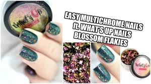 how to multichrome nail art ft what u0027s up nails blossom flakies