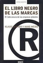 """""""El libro Negro de las Marcas, el lado oscuro de las empresas globales"""" - libro de Klaus Werner y Hans Weiss - año 2003 Images?q=tbn:ANd9GcTYCVsqLbeKwLRZAmLySsCMtNc6ju8YvsFAcSz-PIWiOrDShIl-"""