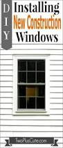 How To Replace A House Window Installing A New Construction Window Two Plus Cute