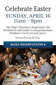 Baltimore   Fogo de Ch  o Fogo de Chao Celebrate Easter Sunday April   th    am    pm  Dinner Pricing all day