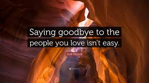 Love Isnt Easy Quotes by Jodi Picoult Quote U201csaying Goodbye To The People You Love Isn U0027t
