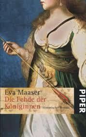 Maaser, Eva: Die Fehde der Königinnen Historischer Roman Piper