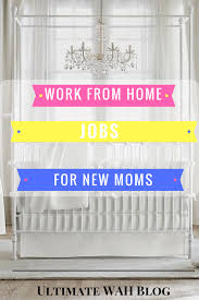 Interior Design Work From Home Jobs by Work From Home Jobs For New Moms Ultimate Wah Blog
