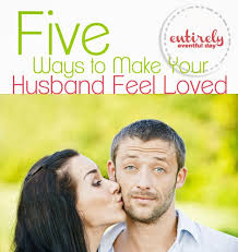 Five Way to Make Your Husband Feel Loved  Awesome marriage advice  So many good
