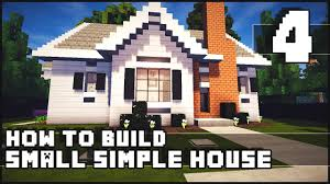 Small House Build Minecraft House How To Build Simple Small House Part 4