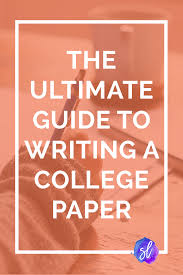 The updated and expanded ultimate guide to writing a college paper From choosing your