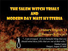 The Salem Witch Trials and Modern Day Mass Hysteria Honors English     The Salem Witch Trials and Modern Day Mass Hysteria Honors English    Research Project