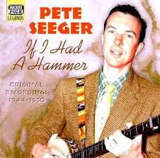 Pete Seeger If I Had a Hammer