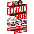 The <b>Captain</b> Class: A New Theory of Leadership [Book]