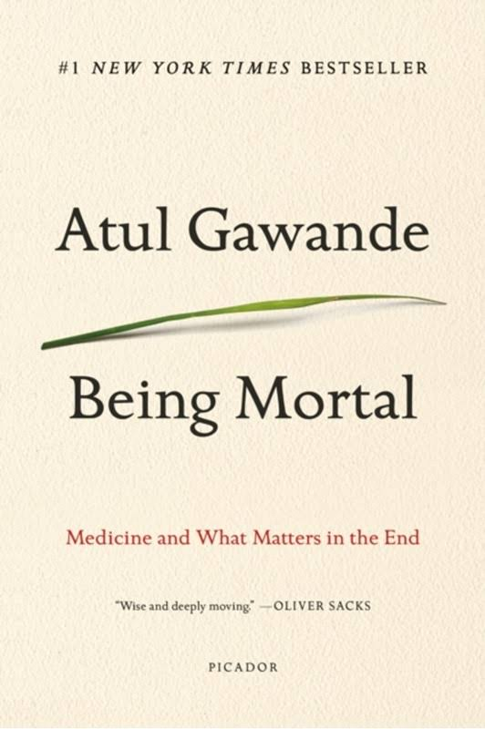 Being Mortal: Illness, Medicine and What Matters in the End - Atul Gawande