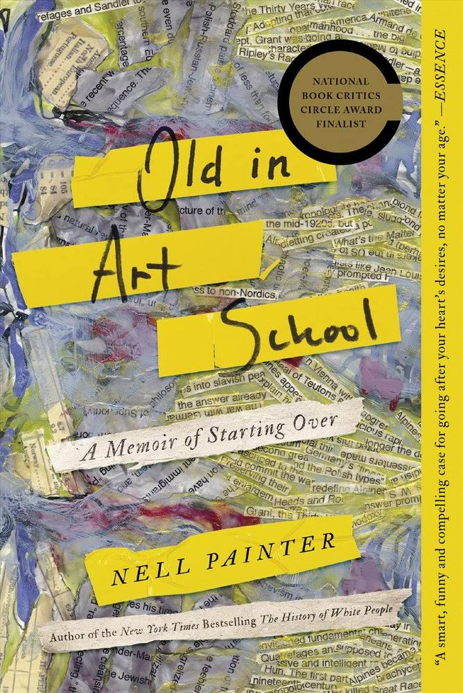 Old in Art School: A Memoir of Starting Over - Nell Painter