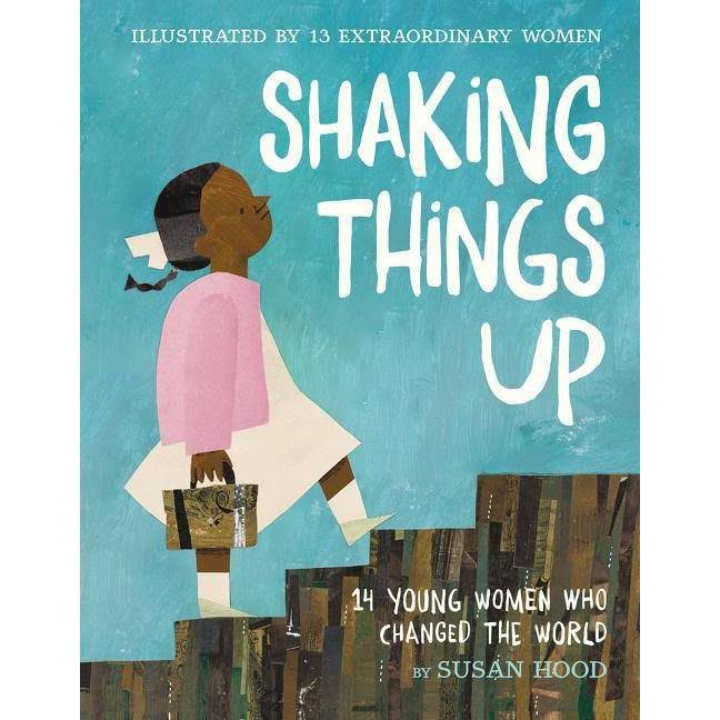 Shaking Things Up: 14 Young Women Who Changed the World [Book]