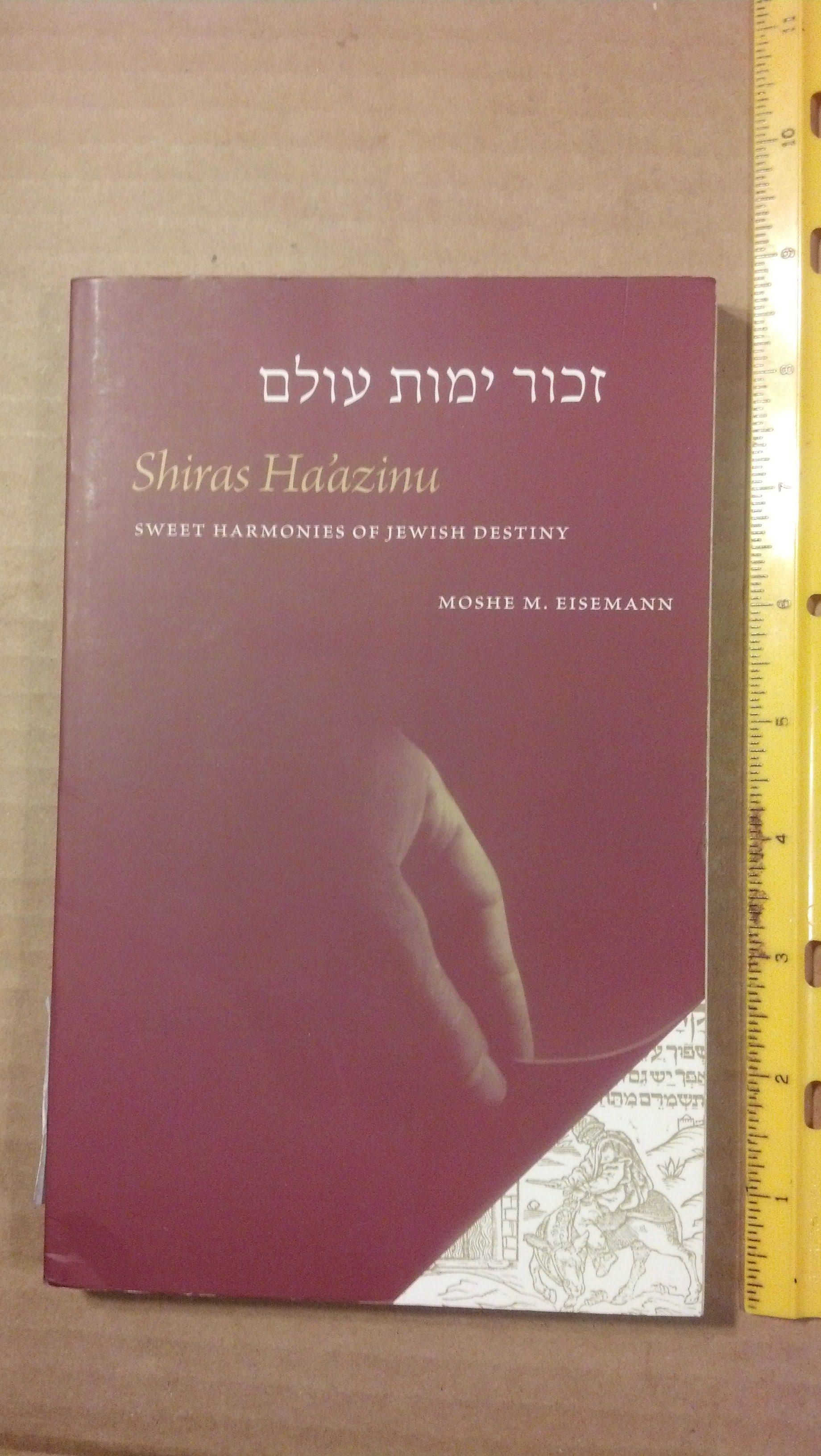 Shiras Ha'azinu: Sweet Harmonies of Jewish Destiny by Eisemann Moshe M