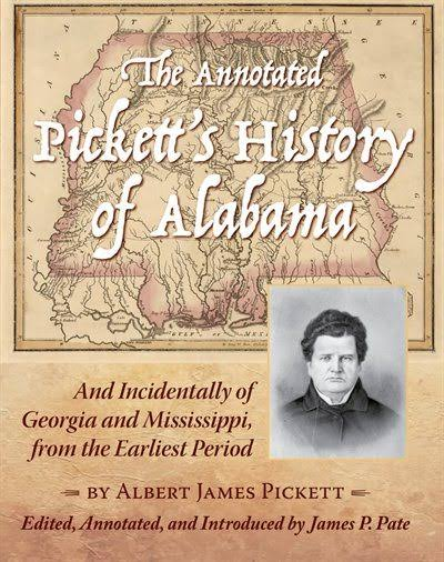 The Annotated Pickett's History of Alabama: And Incidentally of Georgia and Mississippi, from the Earliest Period [Book]