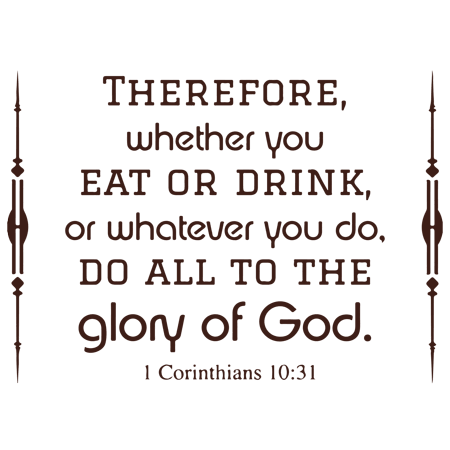 1 Corinthians 10:31 - Therefore, Whether You Vinyl Decal Sticker Quote - Medium - Brown, Size: 22 Wide