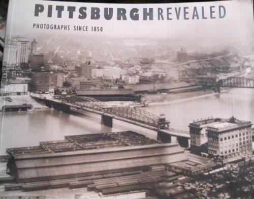 Pittsburgh Revealed: Photographs Since 1850 [Book]