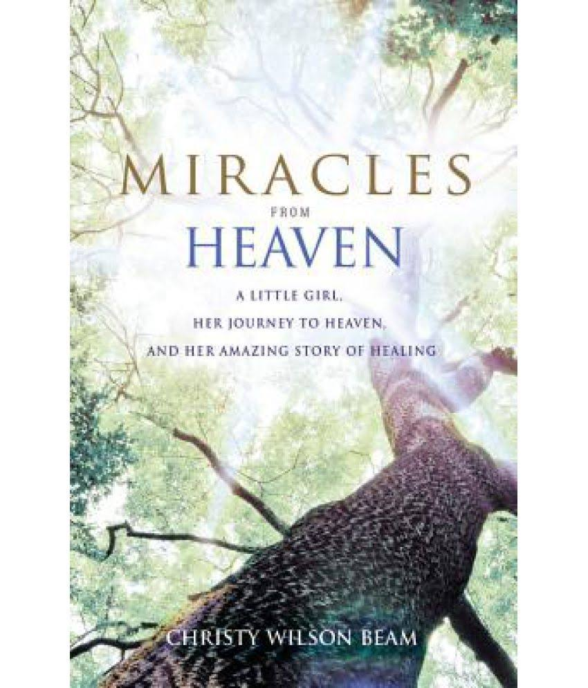 Miracles from Heaven: A Little Girl, Her Journey to Heaven, and Her Amazing Story of Healing [Book]