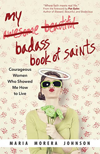My Badass Book of Saints: Courageous Women Who Showed Me How to Live [Book]