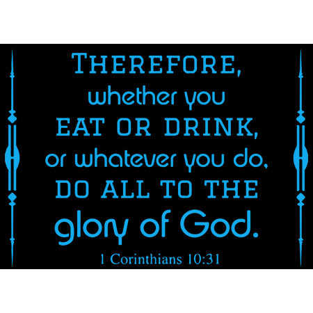 1 Corinthians 10:31 - Therefore, Whether You Vinyl Decal Sticker Quote - Small - Azure Blue, Size: 13 Wide