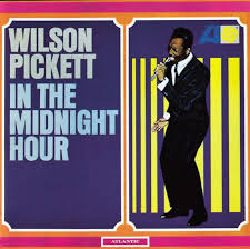 In The Midnight Hour by Wilson Pickett