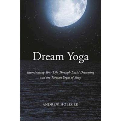 Dream Yoga: Illuminating Your Life Through Lucid Dreaming and the Tibetan Yogas of Sleep [Book]