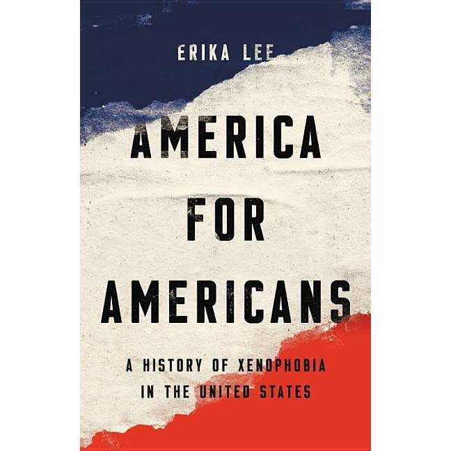 America for Americans: A History of Xenophobia in the United States - Erika Lee
